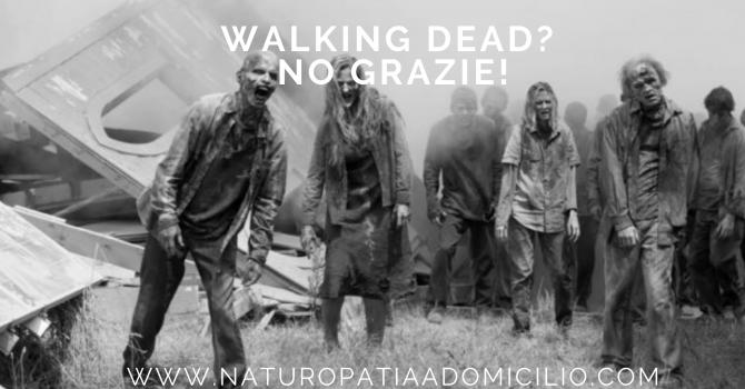 Walking Dead? No Grazie!